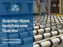 Guardian Glass launches new float line at Czestochowa, Poland plant