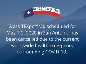 Glass TEXpo™  '20 has been cancelled due to the current worldwide health emergency