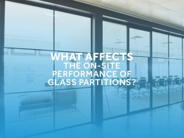 What Affects the On-Site Performance of Glass Partitions?