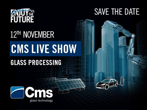 CMS Glass Technology LIVE SHOW on 12 November