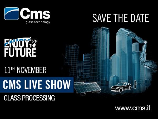 CMS Glass Technology LIVE SHOW on 11 November